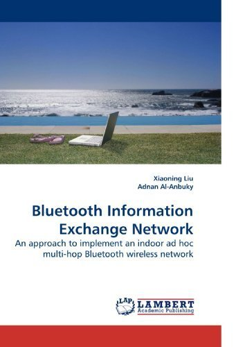 Bluetooth Information Exchange Network: An approach to implement an indoor ad hoc multi-hop Bluetooth wireless network by Liu, Xiaoning (2009) Paperback