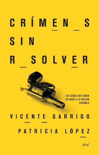 Crímenes sin resolver: Los casos que tienen en jaque a la justicia española (Ariel) por Vicente Garrido Genovés