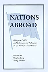 Nations Abroad: Diaspora Politics And International Relations In The Former Soviet Union by Charles King (1999-05-24)