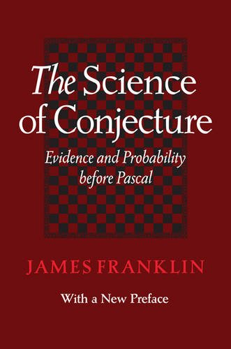 The Science of Conjecture: Evidence and Probability before Pascal por James Franklin