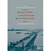 The Great War in Belgium and the Netherlands: Beyond Flanders Fields