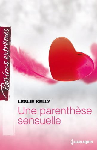 Une parenthèse sensuelle (Passions Extrêmes) (French Edition)