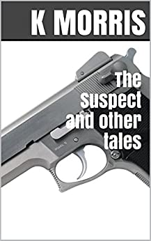 The Suspect and other tales by [Morris, K]