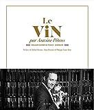 Le vin par Antoine Pétrus: Meilleur Ouvrier de France - Sommelier
