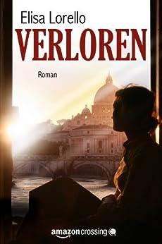 Verloren - Fortsetzung von Vorgetäuscht (German Edition) by [Lorello, Elisa]