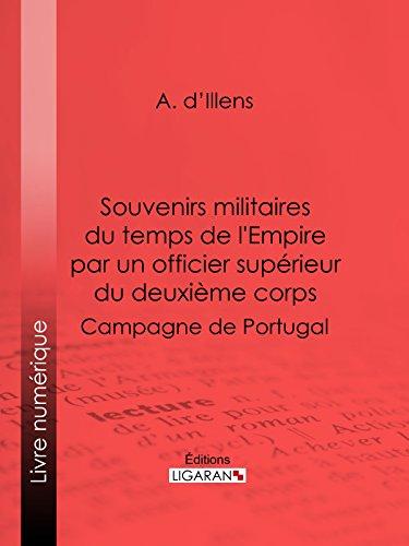 Livres Souvenirs militaires du temps de l'Empire par un officier supérieur du deuxième corps: Campagne de Portugal pdf