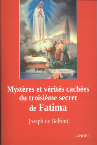 Mystères et vérités cachés du troisième secret de Fatima : Réflexions d'un simple fidèle sur les textes diffusés par le Vatican le 26 juin 2000
