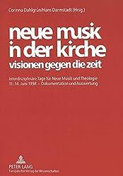 neue musik in der kirche. visionen gegen die zeit: Interdisziplinäre Tage für Neue Musik und Theologie 11.-14. Juni 1998 - Dokumentation und Auswertung