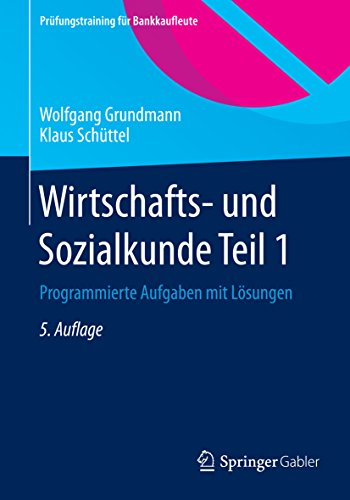 Wirtschafts- und Sozialkunde Teil 1: Programmierte Aufgaben mit Lösungen (Prüfungstraining für Bankkaufleute)