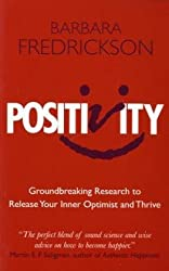 Positivity: Discover the Groundbreaking Science to Release Your Inner Optimist and Thrive by Barbara Fredrickson (2010-01-01)