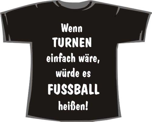 Wenn Turnen einfach wäre, würde es Fußball heißen; T-Shirt schwarz, Gr. S (Tshirt Heißes Thema)