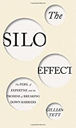The Silo Effect: The Peril of Expertise and the Promise of Breaking Down Barriers.