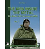 [(The Men Inside the Metal: Volume 1: The British AFV Crewman in WW2)] [Author: Dick Taylor] published on (March, 2014)