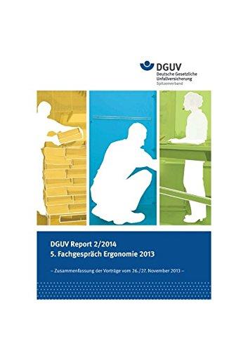 DGUV Report 2/2014 5. Fachgespräch Ergonomie 2013: Zusammenfassung der Vorträge vom 26./27. November 2013
