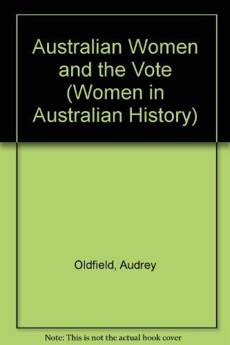 Australian Women and the Vote (Women in Australian History)