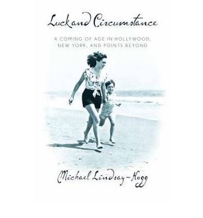 [(Luck and Circumstance: A Coming of Age in Hollywood, New York, and Points Beyond)] [by: Michael Lindsay-Hogg]