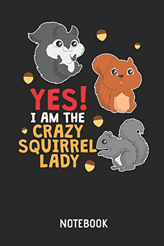 Yes! I Am The Crazy Squirrel Lady Notebook: Cute Squirrel Lined Journal for Women and Girls. Great Gift Idea for all Squirrel Lover. - Boy Crazy Girls T-shirt