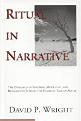 Ritual in Narrative: The Dynamics of Feasting, Mourning, and Retaliation Rites in the Ugaritic Tale of Aqhat