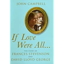 If Love Were All: The Story of Frances Stevenson and David Lloyd George by John Campbell (2006-07-25)