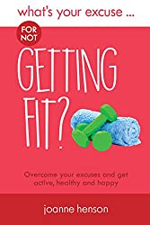 What's Your Excuse for not Getting Fit?: Overcome your excuses and get active, healthy and happy (What's Your Excuse? Book 1)