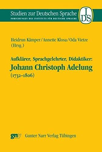 Aufklärer, Sprachgelehrter, Didaktiker: Johann Christoph Adelung (1732-1806) (Studien zur deutschen Sprache / Forschungen des Instituts für deutsche Sprache)
