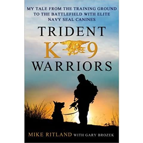 [(Trident K9 Warriors: My Tale from the Training Ground to the Battlefield with Elite Navy Seal Canines)] [ By (author) Michael Ritland, With Gary Brozek ] [April,