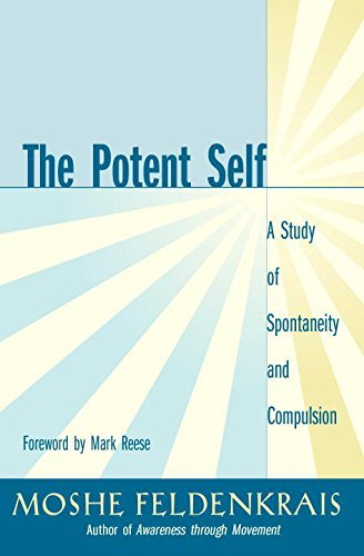 The Potent Self: A Study of Spontaneity and Compulsion by Moshe Feldenkrais (2002-11-08)
