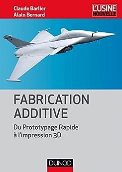 Fabrication additive (Technique et Ingénierie) par [Barlier, Claude, Bernard, Alain]