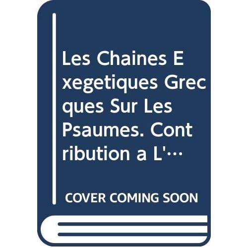 Les Chaines Exegetiques Grecques Sur Les Psaumes. Contribution a L'etude D'une Forme Litteraire. Tome 3.