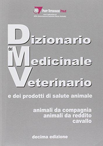 Dizionario del medicinale veterinario e dei prodotti di salute animale. Animali da compagnia, animali da reddito, cavallo