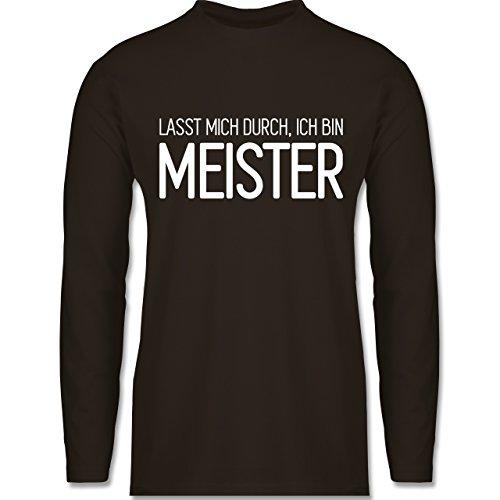 Shirtracer Handwerk - Lasst Mich durch, Ich Bin Meister - Herren Langarmshirt Braun