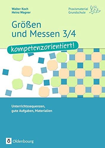 Praxismaterial Grundschule: Größen und Messen 3/4 - kompetenzorientiert!: Unterrichtssequenzen, gute Aufgaben, Materialien. Kopiervorlagen