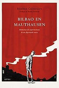 Bilbao en Mauthausen: Memorias de supervivencia de un deportado vasco par Etxahun Galparsoro