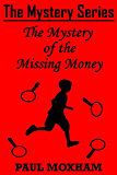 The Mystery of the Missing Money (FREE Adventure Book For Middle Grade Children Ages 9-12) (The Mystery Series, Short Story)