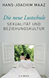 Die neue Lustschule: Sexualität und Beziehungskultur