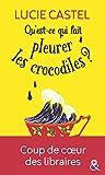 """Qu'est-ce qui fait pleurer les crocodiles ?: Découvrez également sa nouvelle comédie romantique gourmande : """"la guerre des papilles"""" !"""