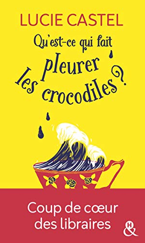 Qu'est-ce qui fait pleurer les crocodiles ?: Découvrez également sa nouvelle comédie romantique gourmande :