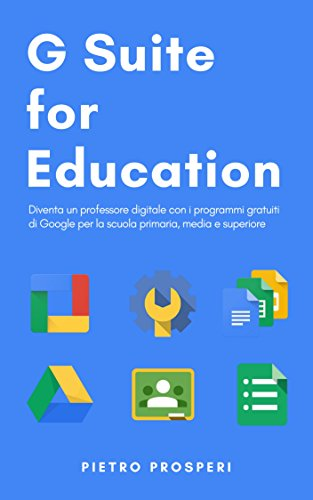 G Suite for Education: Diventa un professore digitale con i programmi gratuiti di Google per la scuola primaria, media e superiore
