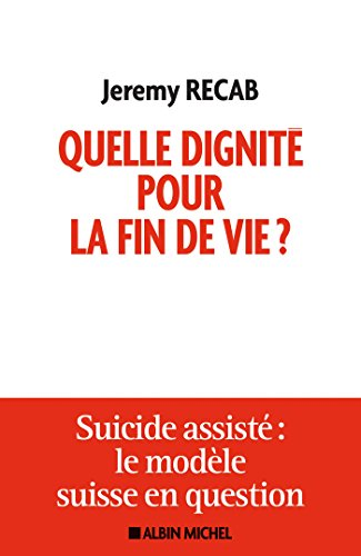 Quelle dignité pour la fin de vie ? : Suicide assisté : le modèle suisse en question (A.M.PSYCHOLOGIE)