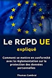 Le RGPD UE expliqué : Comment se mettre en conformité avec la réglementation sur la protection des données personnelles...