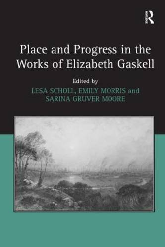 Place and Progress in the Works of Elizabeth Gaskell by Lesa Scholl (2015-05-28)