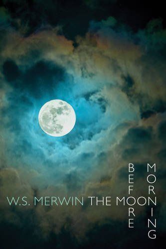 The Moon Before Morning by W. S. Merwin (May 29, 2014) Paperback