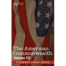 The American Commonwealth - Volume 3 by Viscount James Bryce (2013-01-01)