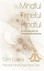 Mindful Timeful Kindful: An Introduction to Practical Mindfulness