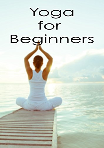 Yoga for Beginners: Yoga For Absolute Beginners With ...