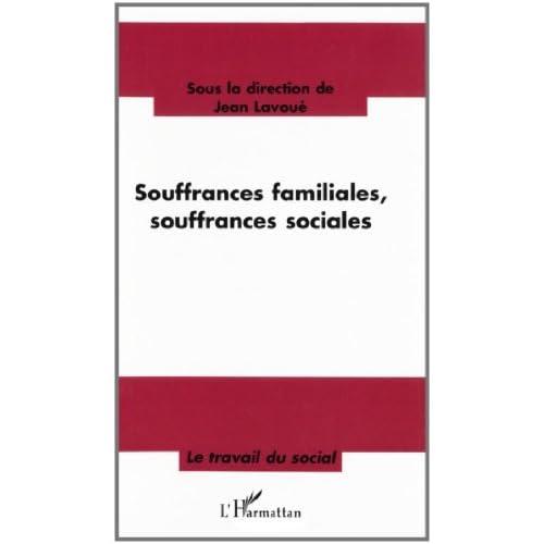 Souffrances familiales, souffrances sociales : Nouveaux contextes de la relation d'aide : quelles pratiques, quelles méthodes ? (Le Travail du social)