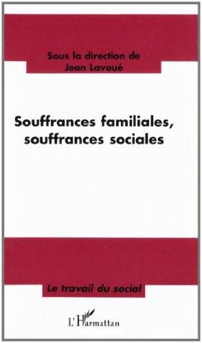 Souffrances familiales, souffrances sociales : Nouveaux contextes de la relation d'aide : quelles pratiques, quelles méthodes ? (Le Travail du social) par Jean Lavoué