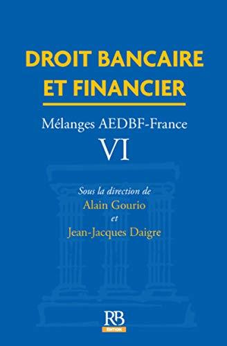 Droit bancaire et financier : Mélanges AEDBF-France, volume VI