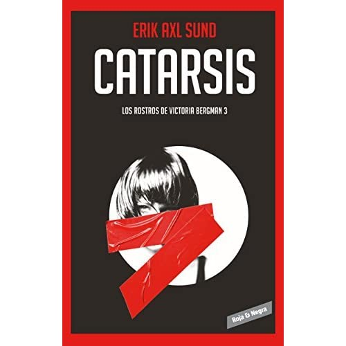 Catarsis ( Los Rostros de Victoria Bergman #3) / Catharsis (the Faces of Victoria Bergman #3) by Erik Axl Sund (2016-05-24)