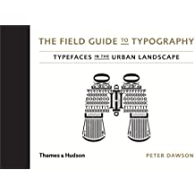 By Peter Dawson - The Field Guide to Typography: Typefaces in the Urban Landscape
